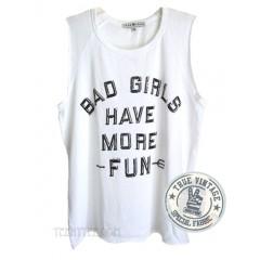 BAD GIRLS HAVE MORE FUN Wonderer T